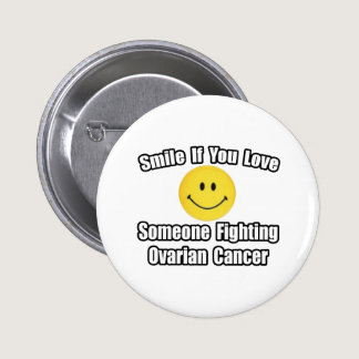 Smile...Love Someone Fighting Ovarian Cancer Button