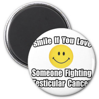 Smile...Love Someone Fighting Testicular Cancer Magnets