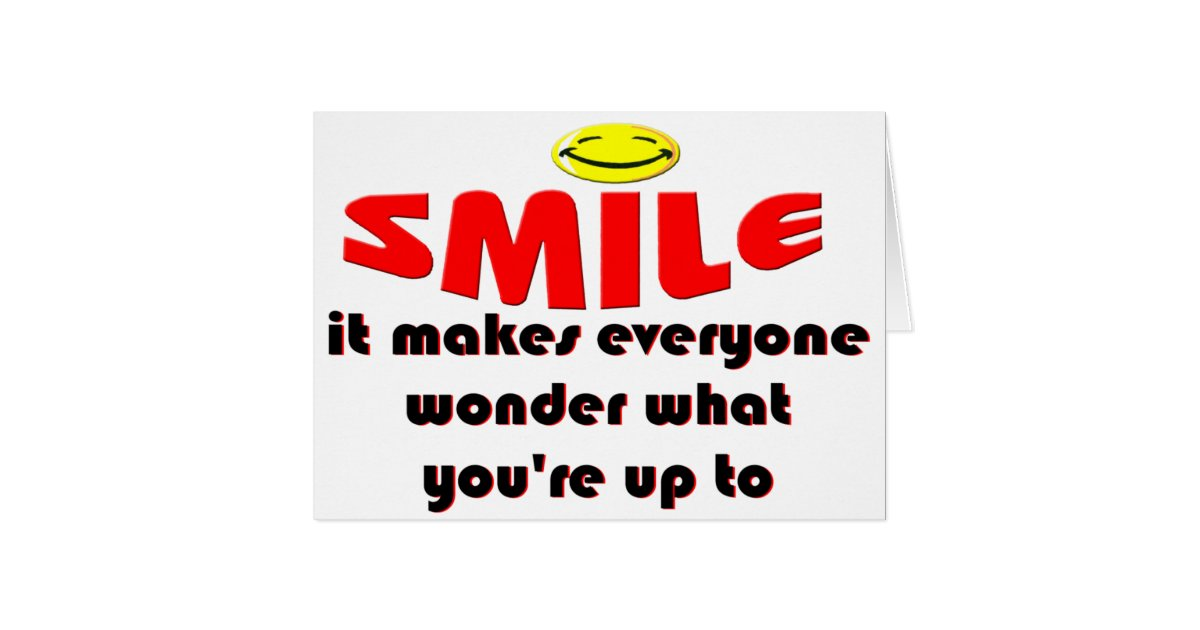 Smile Make People Wonder What Your Up To Zazzlecom