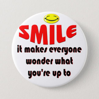 Smile - Make people wonder what your up to Pinback Button