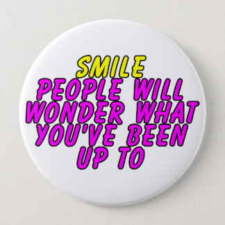 Smile. People will wonder what you've been up to Button