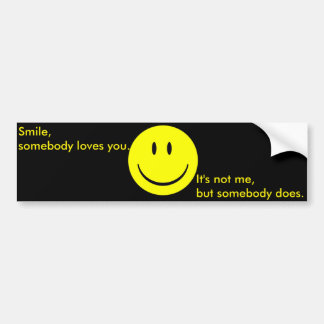 Smile, Somebody Loves You Bumper Sticker