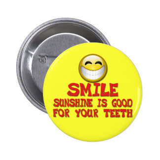 SMILE SUNSHINE IS GOOD FOR YOUR TEETH 2 INCH ROUND BUTTON