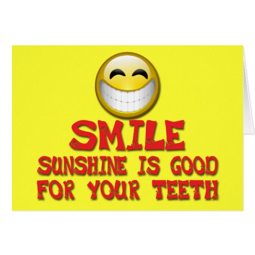 SMILE SUNSHINE IS GOOD FOR YOUR TEETH CARD