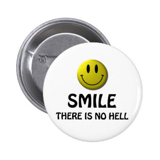 Smile, there is no hell. pinback buttons