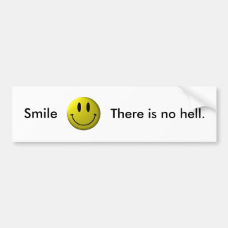 Smile, There is no hell. Car Bumper Sticker
