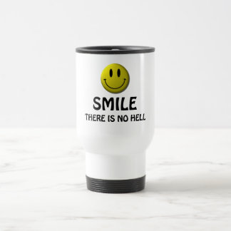 Smile, there is no hell. travel mug