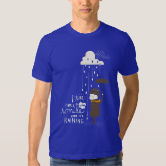 smile when its raining t-shirt