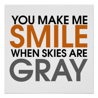 Smile when skies are grey print