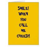 SMILE!WHEN YOU CALLMECHEESY! GREETING CARD