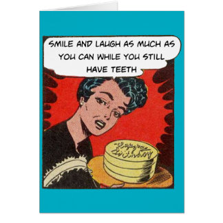 Smile While You Still Have Teeth - Birthday Card
