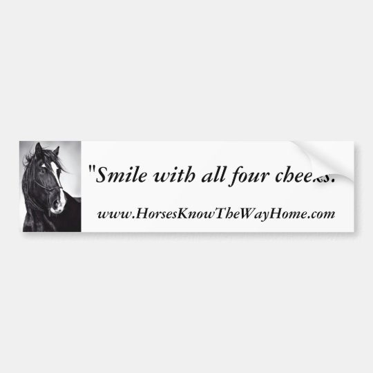 Smile with all four cheeks. bumper sticker
