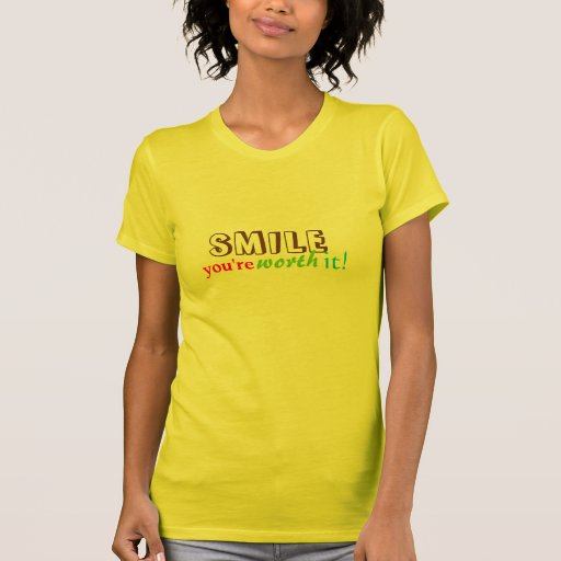 smile you are worth it :) t-shirts