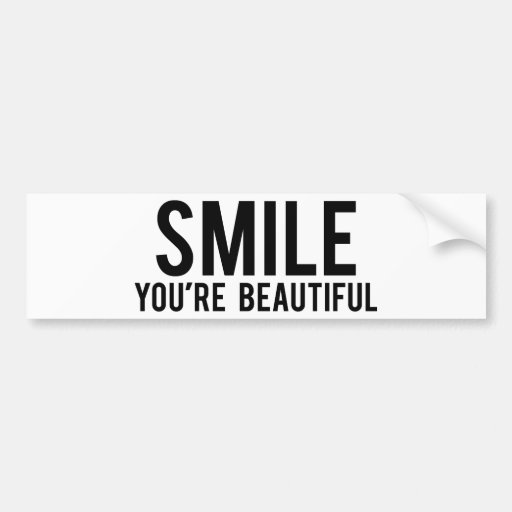 Smile You're Beautiful Bumper Sticker | Zazzle