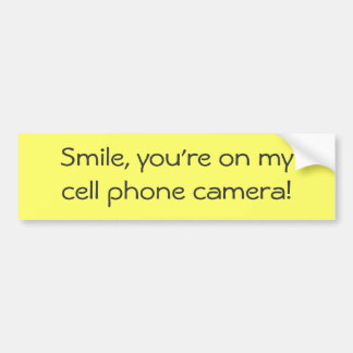 Smile, you're on mycell phone camera! car bumper sticker