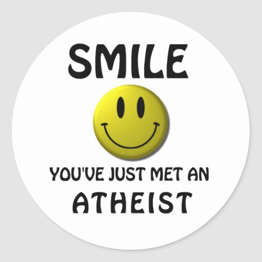 SMILE, you've just met an atheist. Classic Round Sticker