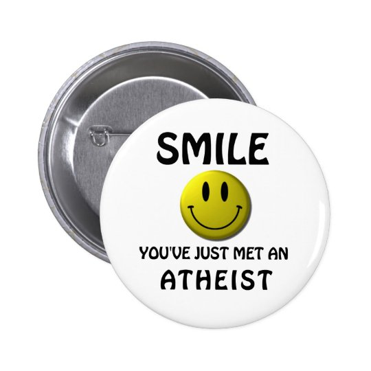 SMILE, you've just met an atheist. Pinback Button