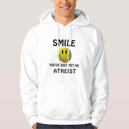 SMILE, you've just met an atheist. Sweatshirt