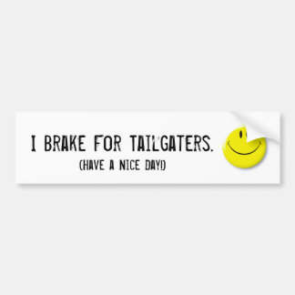 Smiley-face, I Brake For Tailgaters., (Have a N... Car Bumper Sticker