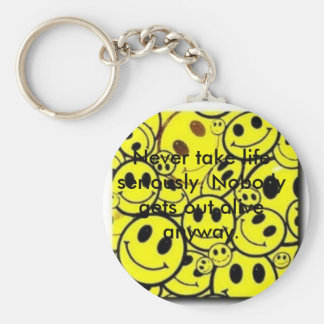 smiley_faces, Never take life seriously. Nobody... Basic Round Button Keychain