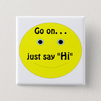 """Smiley, Go on. . ., just say, """"Hi"""" Button"""