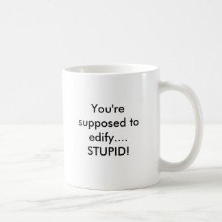 smiley, You're supposed to edify..... - Customized Coffee Mug