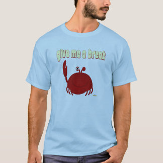 Smiling Red Crab Give Me A Break T-Shirt