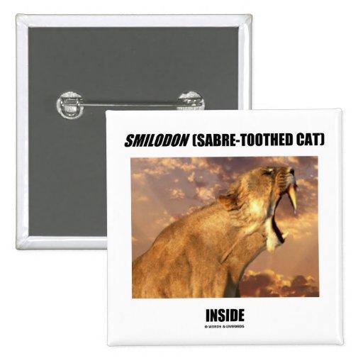 Smilodon (gato SABRE-Dentado) dentro Pin Cuadrada 5 Cm