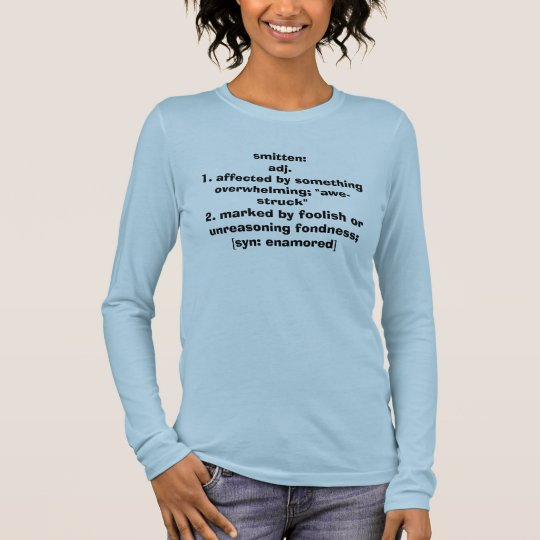 smitten: adj.1. affected by something overwhelm... long sleeve T-Shirt