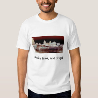 Smoke tires, not drugs! (light apparel) t-shirts