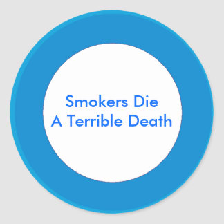 Smokers Die A Terrible Death Stickers