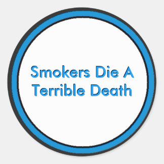 Smokers Die A Terrible Death Round Sticker