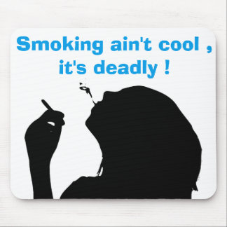 SMOKING AIN'T COOL, IT'S DEADLY MOUSE PAD