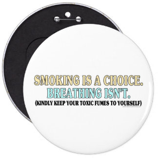Smoking is a choice, breathing isn't pins