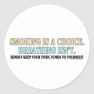 Smoking is a choice, breathing isn't classic round sticker