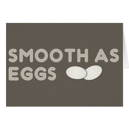 Smooth as Eggs Greeting Cards