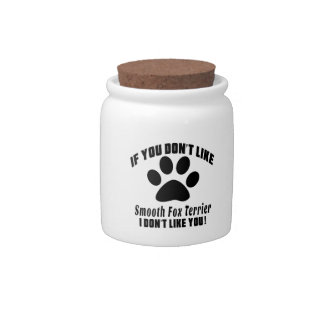 Smooth Fox Terrier Don't Like Designs Candy Dishes