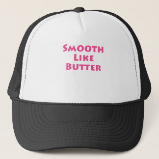 Smooth Like Butter Trucker Hat