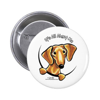 Smooth Red Dachshund Its All About Me 2 Inch Round Button