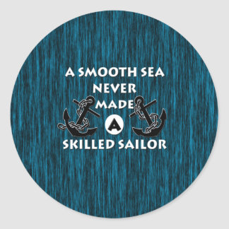 Smooth Sea Never Made Skilled Sailor Classic Round Sticker