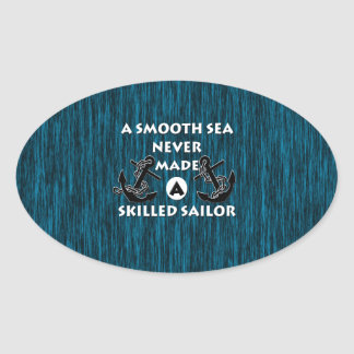 Smooth Sea Never Made Skilled Sailor Oval Sticker