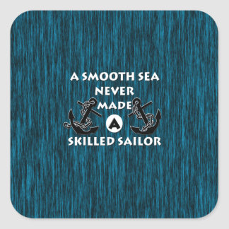 Smooth Sea Never Made Skilled Sailor Square Sticker