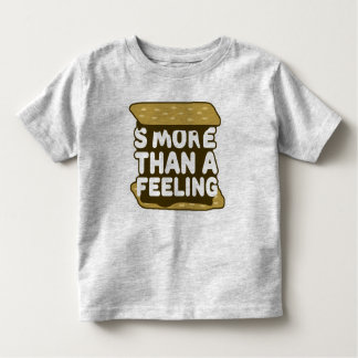 S'more Than a Feeling Toddler T-shirt