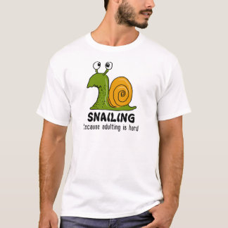 Snailing...because adulting is hard T-Shirt