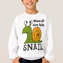 Snailing...When all else fails Sweatshirt