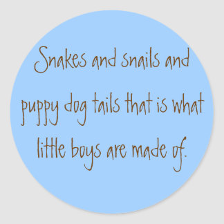 Snakes and snails and puppy dog tails that is w... classic round sticker