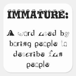 Snappy Retort to 'Immature' Square Sticker