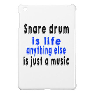 Snare drum is life anything else is just a Music Cover For The iPad Mini