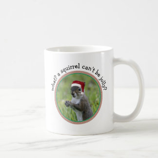 Snarky Santa Squirrel: A Squirrel Can't Be Jolly? Coffee Mug