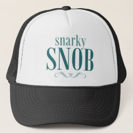 Snarky Snob Trucker Hat
